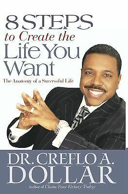 8 Steps to Create the Life You Want : The Anatomy of a Successful Life by...