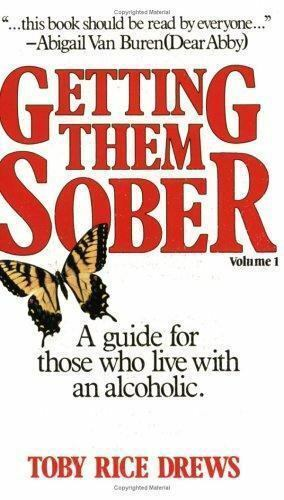Getting Them Sober : A Guide for Those Living with Alcoholism Vol. 1 by Toby...