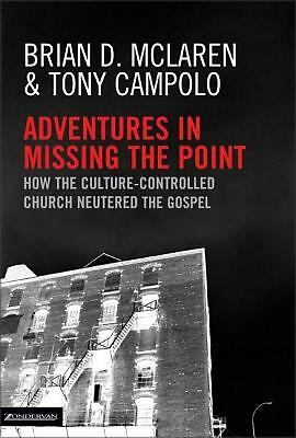Adventures in Missing the Point : How the Culture-Controlled Church Neutered...