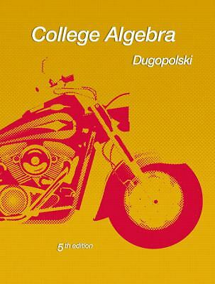 College Algebra 5th edition by Dugopolski, Dugopolski, Good Book