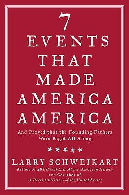7 (seven)  EVENTS THAT MADE AMERICA AMERICA by Larry Schweikart HARDBACK