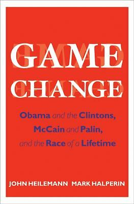 GAME CHANGE by John Heilemann Mark Halperin inside 2008 campaign Obama Clintons+