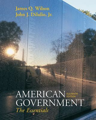 Wilson American Government Essentials Version Eleventh Edition, DiIulio, Jr.  Jo