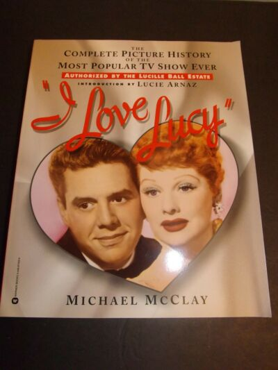 I Love Lucy : The Complete Picture History of the Most Popular TV Show Ever...