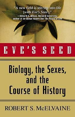 Eve's Seed: Biology, the Sexes, and the Course of History, McElvaine, Robert S.,