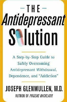 THE ANTIDEPRESSANT SOLUTION Joseph Glenmullen overcoming dependence addiction