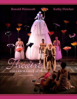 Theatre: Collaborative Acts (4th Edition), Fletcher, Kathy J., Wainscott, Ronald