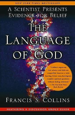 The Language of God: A Scientist Presents Evidence for Belief: Collins, Francis