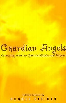 Guardian Angels: Connecting With Our Spiritual Guides and Helpers, Steiner, Rudo