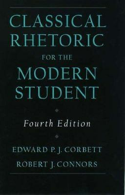 Classical Rhetoric for the Modern Student, Connors, Robert J., Corbett, Edward P