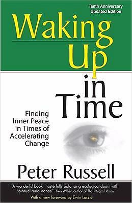Waking Up in Time: Finding Inner Peace in Times of Accelerating Change, Russell,