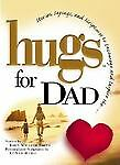 Hugs for Dad : Stories, Sayings and Scriptures to Encourage and Inspire