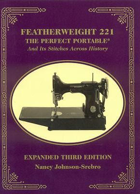 Featherweight 221 - the Perfect Portable : And Its Stitches Across History,...