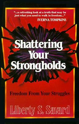 SHATTERING YOUR STRONGHOLDS Liberty Savard SC 1992