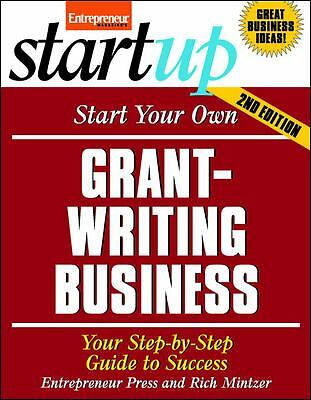 Start Your Own Grant Writing Business: Your Step-By-Step Guide to Success (Start