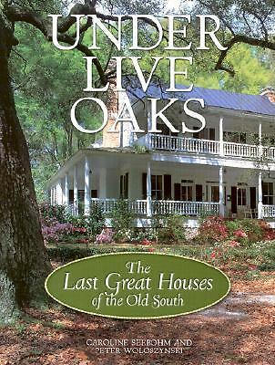 UNDER LIVE OAKS the last great houses of the old south  HARDCOVER
