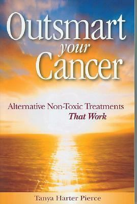 Outsmart Your Cancer: Alternative Non-Toxic Treatments That Work, Pierce, Tanya