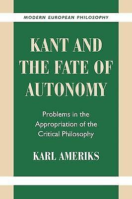 Kant and the Fate of Autonomy: Problems in the Appropriation of the Critical Phi
