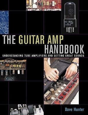 Guitar Amplifier Handbook - Understanding Tube Amplifiers and Getting Great Soun