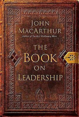 The Book on Leadership by John MacArthur (2004, Hardcover)