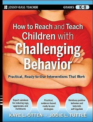 How to Reach and Teach Children with Challenging Behavior K-8 Otten & Tuttle