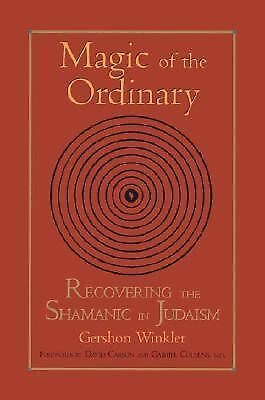 Magic of the Ordinary: Recovering the Shamanic in Judaism, Winkler, Gershon, Ver