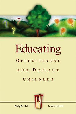 Educating Oppositional and Defiant Children, Hall, Nancy D., Hall, Philip S., Ac