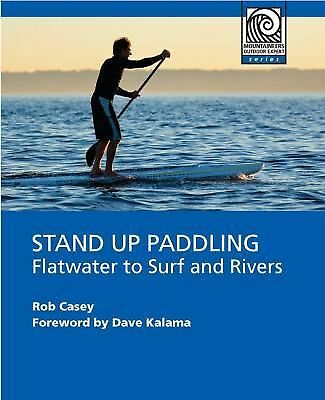 Stand Up Paddling: Flatwater to Surf and Rivers (Mountaineering Outdoor Experts)