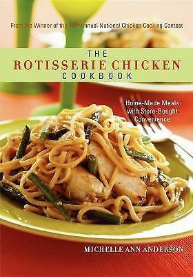 The Rotisserie Chicken Cookbook: Home-Made Meals with Store-Bought Convenience,