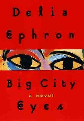 Big City Eyes by Delia Ephron (2000, Hardcover)