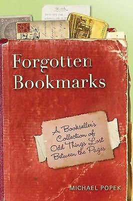 Forgotten Bookmarks: A Bookseller's Collection of Odd Things Lost Between the P