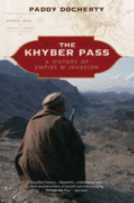 The Khyber Pass: A History of Empire & Invasion: Docherty, Paddy