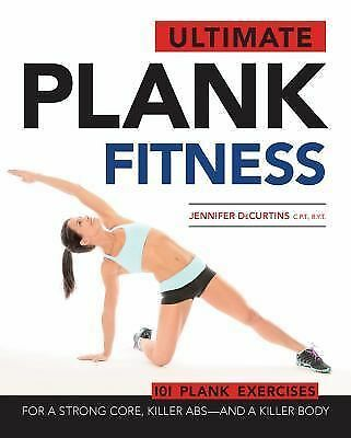 Ultimate Plank Fitness: For a Strong Core, Killer Abs - and a Killer Body: DeCu