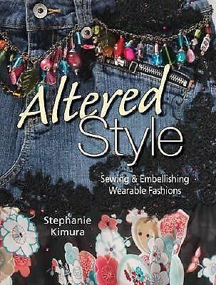 Altered Style: Sewing & Embellishing Wearable Fashions - BOOK