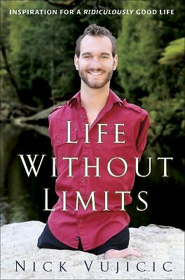 Life Without Limits : Inspiration for a Ridiculously Good Life by Nick Vujici...