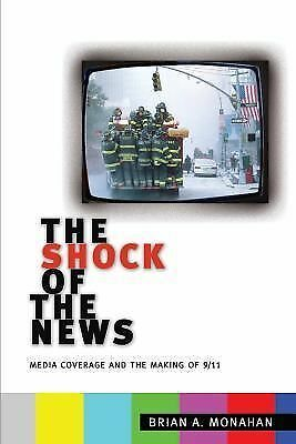 The Shock of the News: Media Coverage and the Making of 9/11, Monahan, Brian, Ac