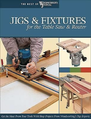 Jigs & Fixtures for the Table Saw & Router: Get the Most from Your Tools with S