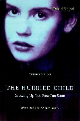 The Hurried Child by David Elkind (2001, Paperback, Revised)