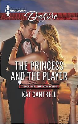 The Princess and the Player (Dynasties: The Montoros): Cantrell, Kat