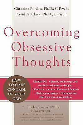 Overcoming Obsessive Thoughts: How to Gain Control of Your OCD: David A. Clark,