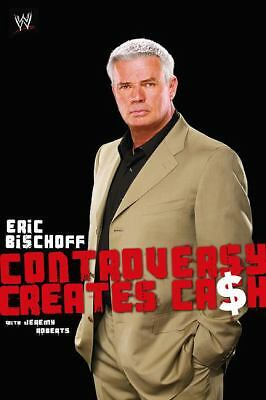 Controversy Creates Cash by Jeremy Roberts and Eric Bischoff (2006, Hardcover)