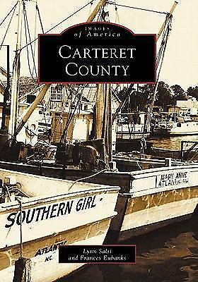 Images of America Ser.: Carteret County by Lynn Salsi and Frances Eubanks (19...
