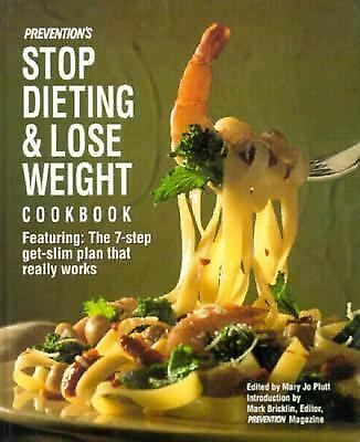Prevention's Stop Dieting and Lose Weight Cookbook : Featuring the Seven-Step...