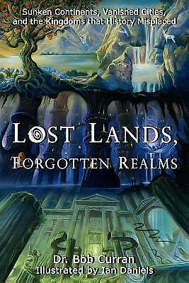 Lost Lands, Forgotten Realms : Sunken Continents, Vanished Cities, and the...