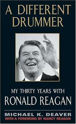 A Different Drummer : My Thirty Years with Ronald Reagan by Michael Deavor (2...