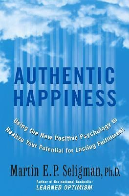 Authentic Happiness : Using the New Positive Psychology to Realize Your Poten...