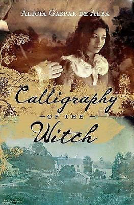 Calligraphy of the Witch : A Novel by Alicia Gaspar De Alba (2007, Hardcover)