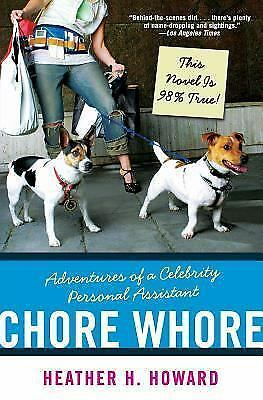 Chore W**** : Adventures of a Celebrity Personal Assistant by Heather H. Howa...