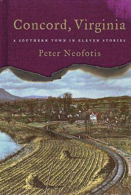 Concord, Virginia : A Southern Town in Eleven Stories by Peter Neofotis (2009...