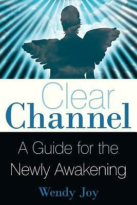 Clear Channel : A Guide for the Newly Awakening by Wendy Joy (2011, Paperback)
